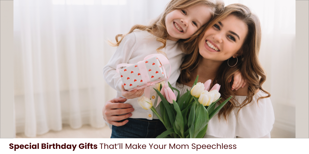 Special Birthday Gifts That'll Make Your Mom Speechless | RIchrose