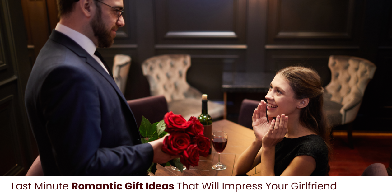 Last Minute Romantic Gift Ideas That Will Impress Your Girlfriend