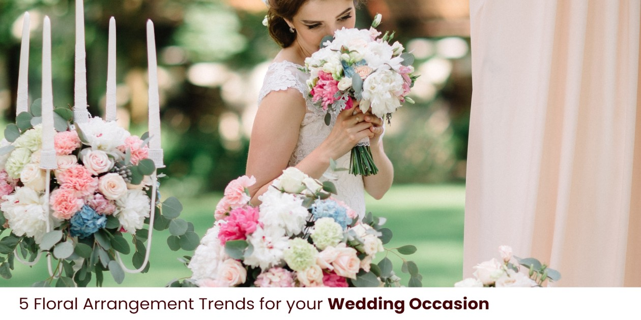 5 Floral Arrangement Trends for your Wedding Occasion